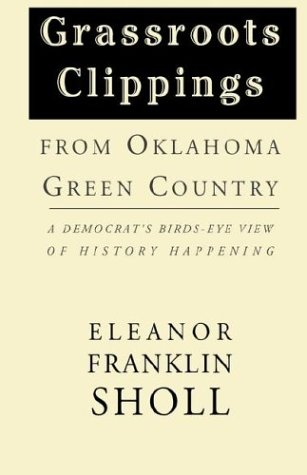 Grassroots Clippings from Oklahoma Green Country: A Democrat's Birds-Eye View of History Happening