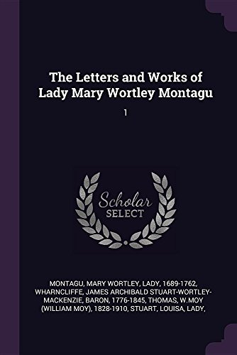 The Letters and Works of Lady Mary Wortley Montagu: 1