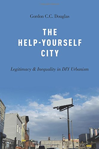 The Help-Yourself City: Legitimacy and Inequality in DIY Urbanism