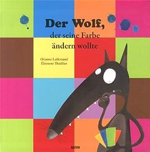 """Afficher """"Der Wolf, der seine Farbe ändern wollte"""""""