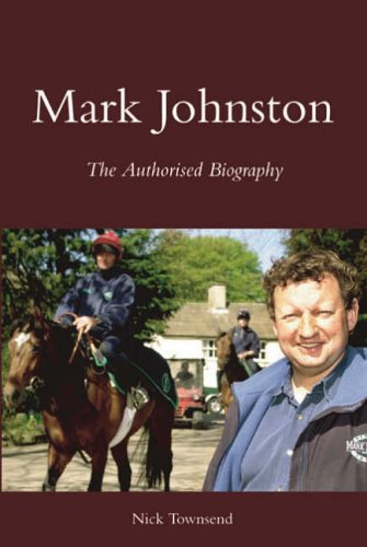 Mark Johnston: The Authorised Biography Nick Townsend