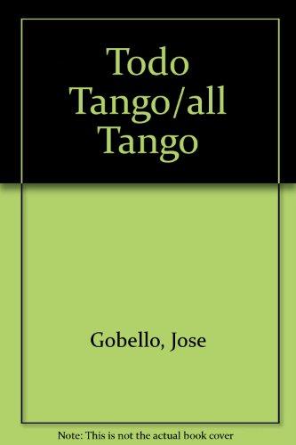 Descargar Libro Todo Tango: Letras De Tango Que Cuentan Historias Jose Gobello