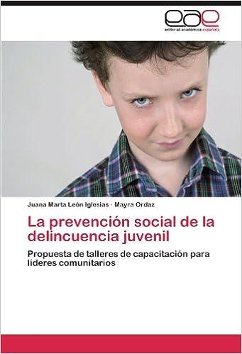 La prevención social de la delincuencia juvenil: Propuesta de talleres de capacitación para líderes comunitarios (Spanish Edition): Juana Marta León ...