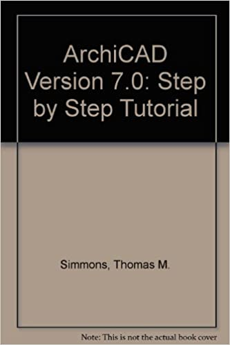 ArchiCAD Version 7 0: Step by Step Tutorial: Thomas M  Simmons