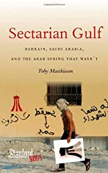 Sectarian Gulf: Bahrain, Saudi Arabia, and the Arab Spring That Wasn't