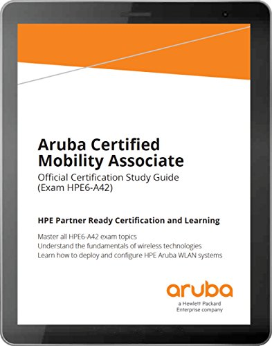 Aruba Certified Mobility Associate (HPE6-A42): Official Certification Study Guide