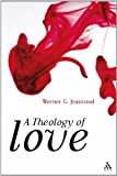 A Theology of Love, Jeanrond, Werner G., 0567130371