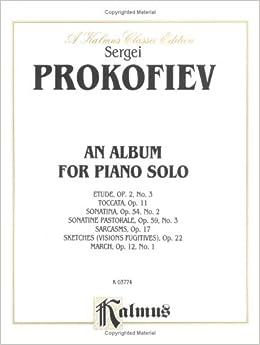 ??FULL?? Album: Etude, Op. 2, No. 3; March, Op. 12, No. 1; Sarcasms; Sonatinas, Op. 54, No. 2 And Op. 59, No. 3; Toccata, Op. 11 Visions Fugitives, Op. 22 (Kalmus Edition). building Master cuanto Royal brutal benefits