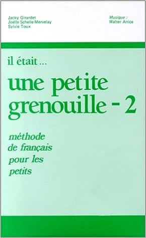 En ligne téléchargement Il était... une petite grenouille 2 : Méthode de français pour les petits - Pour la classe (coffret 2 cassettes) pdf, epub ebook