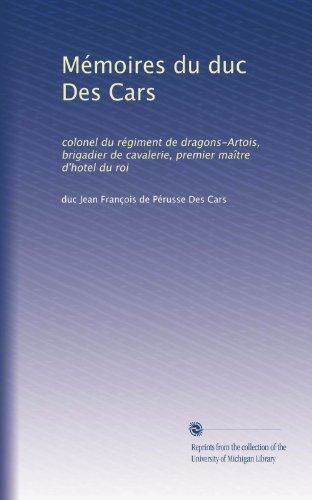 Mémoires du duc Des Cars: colonel du régiment de dragons-Artois, brigadier de cavalerie, premier maître d'hotel du roi (Volume 2) (French Edition)