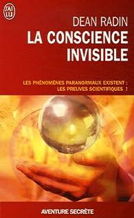 La conscience invisible : Le paranormal à l'épreuve de la science par Dean Radin