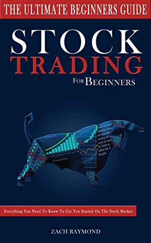 Stocks: Stock Trading For Beginners: The Ultimate Beginner's Guide - Everything You Need To Know To Get You Started On The Stock Market (Stocks Business Money Investing Basics Analysis Strategy)