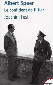 Albert Speer : Le confident de Hitler par Fest