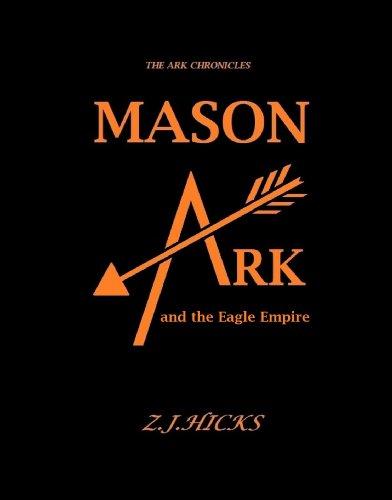 Mason Ark and the Eagle Empire (The Ark Chronicles Book 1)