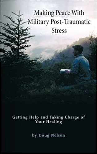 Book Making Peace with Military Post-Traumatic Stress: Getting Help and Taking Charge of Your Healing by Doug Nelson (2013-11-08)