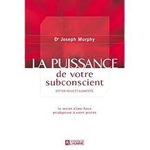 La puissance de votre subconscient: Le secret d'une force prodigieuse à votre portée (À La Découverte De Soi) (French Edition)