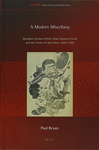 A Modern Miscellany: Shanghai Cartoon Artists, Shao Xunmei's Circle And The Travels Of Jack Chen, 1926-1938 (Ideas, History, And Modern China)