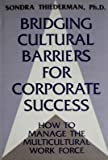 Bridging Cultural Barriers for Corporate Success : How to Manage the Multicultural Work Force, Thiederman, Sondra, 0669219304