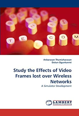 Study the Effects of Video Frames lost over Wireless Networks: A Simulator Development