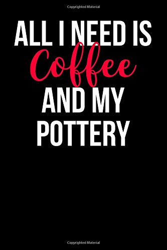 Download All I Need is Coffee and My Pottery: Blank Lined Journal pdf epub