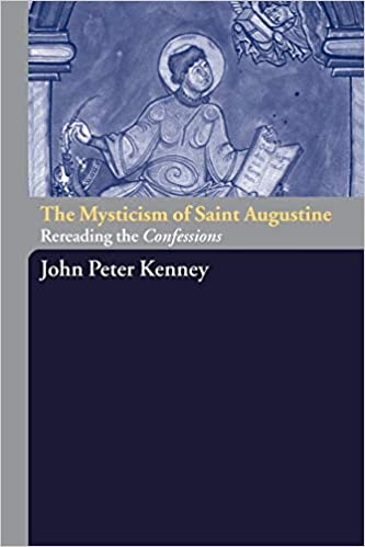 John Peter Kenney on The Mysticism of St. Augustine: Rereading the Confessions