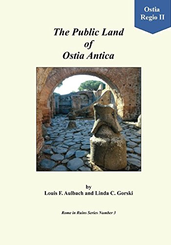 The Public Land of Ostia Antica: A Walk Through the Land Set Aside by Gaius Caninius for Public Use (Rome in Ruins -- Self-Guided Walks) (Volume 3)
