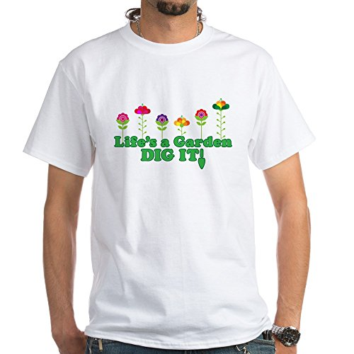 CafePress Life's A Garden Dig it White T-Shirt 100% Cotton T-Shirt, White