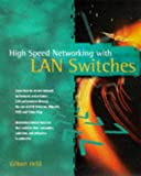 High-Speed Networking with LAN Switches, Gilbert Held, 0471184446