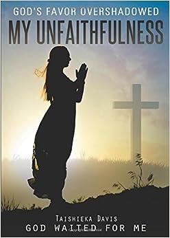 God's Favor Overshadowed My Unfaithfulness