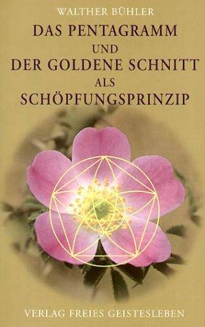 Das Pentagramm und der goldene Schnitt als Schöpfungsprinzip