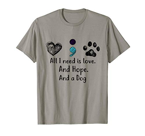 All I need is love and hope and a dog suicide prevention tee -