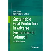 Sustainable Goat Production in Adverse Environments: Volume II: Local Goat Breeds