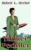Yankee Peddler, Robert L. Hecker, 0759946957