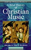img - for A Brief History of Christian Music: From biblical times to the present book / textbook / text book