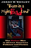img - for Born in a Mighty Bad Land: The Violent Man in African American Folklore and Fiction (Blacks in the Diaspora) book / textbook / text book