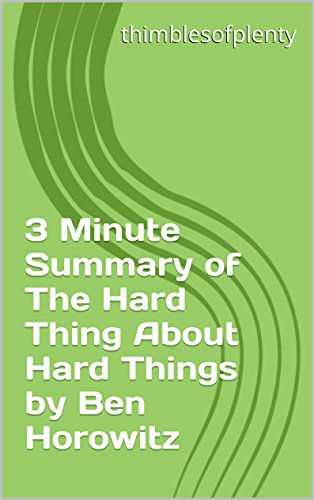 3 Minute Summary of The Hard Thing About Hard Things by Ben Horowitz (thimblesofplenty 3 Minute Business Book Summary Series 1) (English Edition)