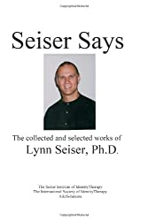 Seiser Says: The Collected and Selected Works of Lynn Seiser Ph.D.