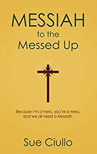 Messiah To The Messed Up, Shamed, And Shunned by Sue Ciullo ebook deal