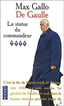 De Gaulle. Tome 4 : La statue du commandeur par Gallo