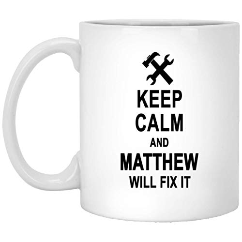 Keep Calm And Matthew Will Fix It Coffee Mug Funny - Happy Birthday Gag Gifts for Matthew Men Women - Halloween Christmas Gift Ceramic Mug Tea Cup White 11 Oz