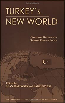 Turkey's New World: Changing Dynamics in Turkish Foreign Policy
