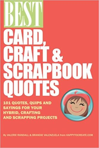 Best Card Craft Scrapbook Quotes 101 Quotes Quips And Sayings