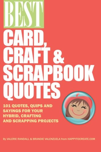 Best Card, Craft & Scrapbook Quotes: 101 Quotes, Quips and Sayings for your Hybrid, Crafting and Digital Scrapbooking Projects ()