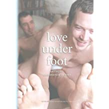 Love Under Foot: An Erotic Celebration of Feet (Gay Men's Fiction)