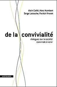 De la convivialité : Dialogues sur la société conviviale à venir par Alain Caillé