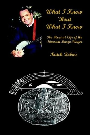 What I Know 'Bout What I Know: The Musical Life of An Itinerant Banjo Player