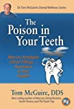 Poison in Your Teeth: Mercury Amalgam (Silver) Fillings...Hazardous to Your Health!