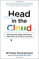 Head in the Cloud: Why Knowing Things Still Matters When Facts Are So Easy to Look Up Front Cover