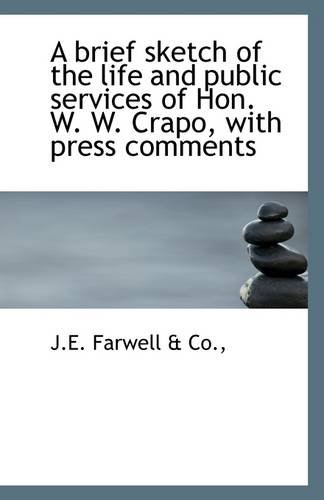 A brief sketch of the life and public services of Hon. W. W. Crapo, with press comments PDF