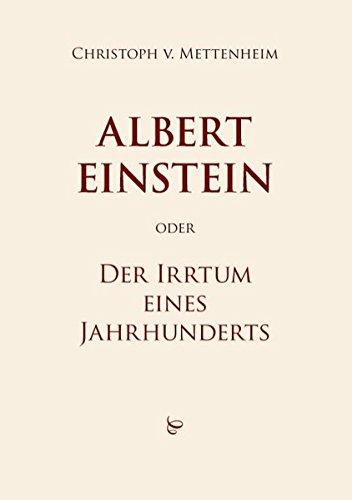 Albert Einstein oder Der Irrtum eines Jahrhunderts